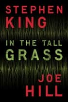In the Tall Grass ebook by Stephen King,Joe Hill