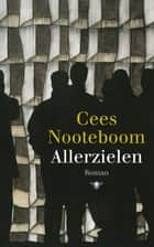 Allerzielen ebook by Cees Nooteboom