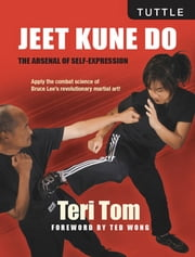 Jeet Kune Do - The Arsenal of Self-Expression ebook by Teri Tom,Ted Wong