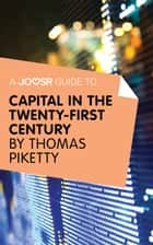 A Joosr Guide to... Capital in the Twenty-First Century by Thomas Piketty ebook by Joosr