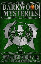 The Darkwood Mysteries (9): The Conspiracies of Shadow & Fire ebook by Steve Merrifield