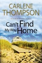 Can't Find My Way Home - A novel of romantic suspense ebook by Carlene Thompson