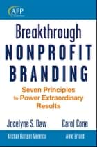 Breakthrough Nonprofit Branding ebook by Jocelyne Daw,Carol Cone