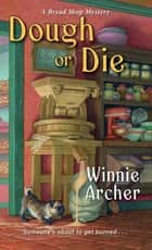 Dough or Die ebook by Winnie Archer