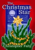 The Christmas Star ebook by Christopher Fahy