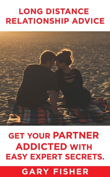 Long Distance Relationship Advice - Get Your Partner Addicted With Easy  Expert Secrets
