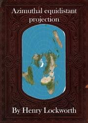 Azimuthal equidistant projection ebook by Henry Lockworth,Eliza Chairwood,Bradley Smith
