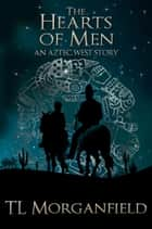 The Hearts of Men ebook by TL Morganfield