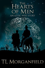 The Hearts of Men - Aztec West ebook by TL Morganfield