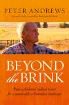 Beyond the Brink - Peter Andrews' radical vision for a sustainable Australian landscape ebook by Peter Andrews