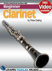 Clarinet Lessons for Beginners - Teach Yourself How to Play Clarinet (Free Video Available) ebook by LearnToPlayMusic.com,Peter Gelling