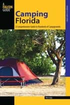 Camping Florida - A Comprehensive Guide to Hundreds of Campgrounds ebook by Rick Sapp