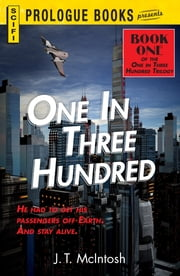 One in Three Hundred - Book One in the One in Three Hundred Trilogy ebook by J. T. McIntosh