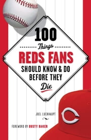 100 Things Reds Fans Should Know & Do Before They Die ebook by Joel Luckhaupt
