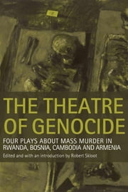The Theatre of Genocide: Four Plays about Mass Murder in Rwanda, Bosnia, Cambodia, and Armenia ebook by Skloot, Robert