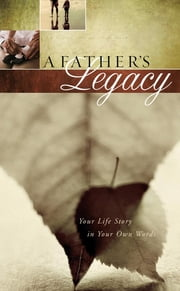 A Father's Legacy - Your Life Story in Your Own Words ebook by Thomas Nelson