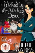 Wicked Is As Wicked Does: Magic and Mayhem Universe - Wicked Hearts, #1 ebook by Cherie Marks