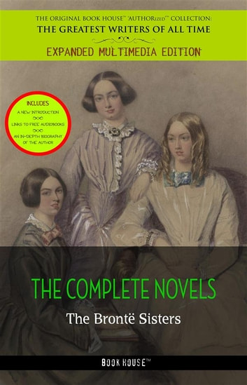 The Brontë Sisters: The Complete Novels ebook by Emily Bronte,Charlotte Bronte,Anne Bronte