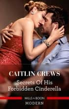 Secrets of His Forbidden Cinderella ebook by Caitlin Crews