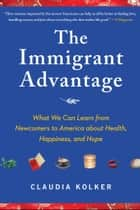 The Immigrant Advantage ebook by Claudia Kolker