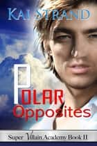 Polar Opposites ebook by Kai Strand