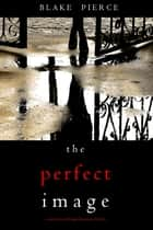 The Perfect Image (A Jessie Hunt Psychological Suspense Thriller—Book Sixteen) ebook by Blake Pierce