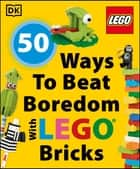 50 Ways to Beat Boredom with LEGO Bricks ebook by DK