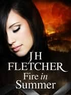 Fire in Summer ebook by JH Fletcher