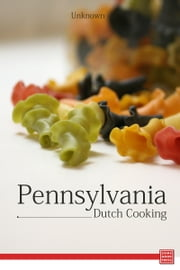 Pennsylvania Dutch Cooking ebook by Unknown
