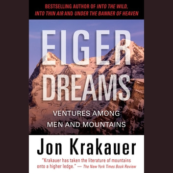 Eiger Dreams - Ventures Among Men and Mountains audiobook by Jon Krakauer