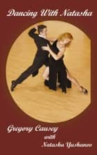 Dancing With Natasha ebook by Gregory Causey,Natasha Yushanov