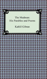 The Madman: His Parables and Poems ebook by Kahlil Gibran