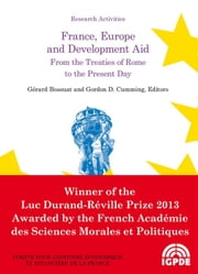 France, Europe and Development Aid. From the Treaties of Rome to the Present Day ebook by Philippe Hugon,Laure Quennouëlle-Corre,Gérard Bossuat,Corinne Balleix,Gordon D. Cumming,Philippe De Fontaine Vive,Giuliano Garavini,Guia Migani,Dov Zerah,Sylviane Guillaumont Jeanneney,Gordon D. Cummings