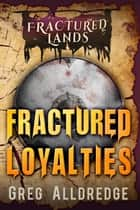 Fractured Loyalties - A Dark Fantasy ebook by