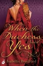 When The Duchess Said Yes: Wylder Sisters Book 2 ebook by Isabella Bradford