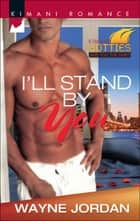 I'll Stand by You (Mills & Boon Kimani) (Kimani Hotties, Book 39) ebook by Wayne Jordan