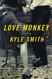 Love Monkey - A Novel ebook by Kyle Smith