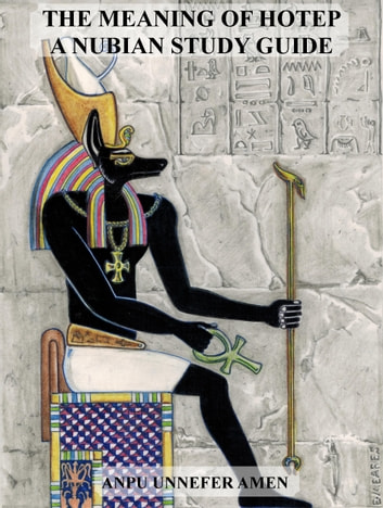 The Meaning of Hotep: A Nubian Study Guide ebook by Anpu Amen
