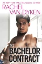 The Bachelor Contract ebook by Rachel Van Dyken