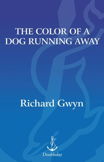 The Color of A Dog Running Away ebook by Richard Gwyn
