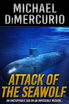 Attack of the Seawolf eBook by Michael DiMercurio