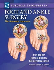 Surgical Exposures in Foot & Ankle Surgery - The Anatomic Approach ebook by Piet deBoer,Richard Buckley,Stanley Hoppenfeld