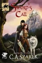 Sword's Call ebook by C.A. Szarek