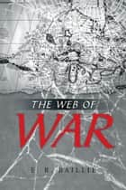 The Web of War ebook by E.R. Bailie