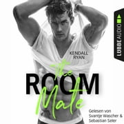 The Room Mate (Ungekürzt) audiobook by Kendall Ryan