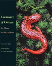 Creatures of Change - An Album of Ohio Animals ebook by Carolyn V. Platt,Gary Meszaros