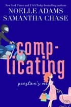 Complicating - Preston's Mill, #3 ebook by Noelle Adams, Samantha Chase