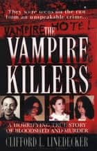 The Vampire Killers - A Horrifying True Story of Bloodshed and Murder ebook by Clifford L. Linedecker