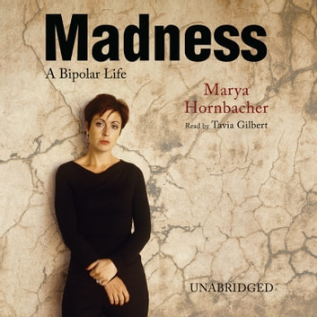 Madness - A Bipolar Life audiobook by Marya Hornbacher