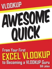 VLOOKUP Awesome Quick - From Your First VLOOKUP to Becoming a VLOOKUP Guru ebook by Bill Jelen